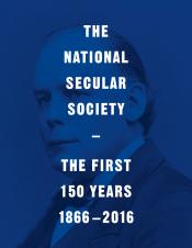 The National Secular Society – The First 150 Years (1866 – 2016)