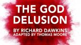 Richard Dawkins's book The God Delusion adapted for the stage