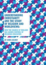 Understanding Christianity and the study of religion and worldviews: How the C of E has gained control of religious education