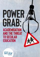 Power grab: Academisation and the threat to secular education