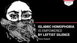 'Islamic homophobia is empowered by leftist silence'